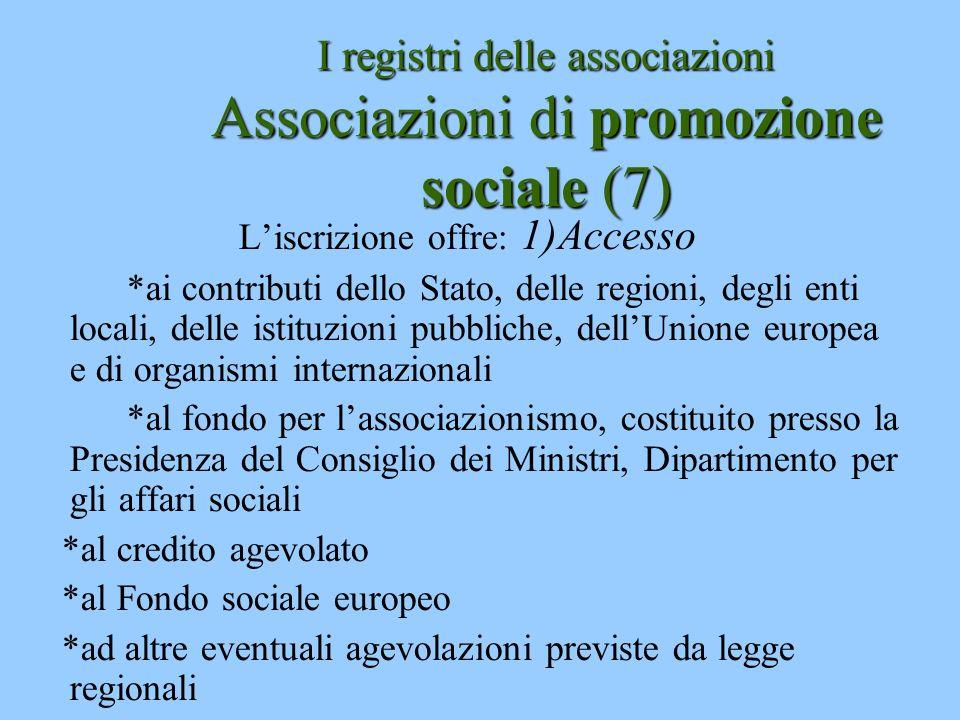 I registri delle associazioni Associazioni di promozione sociale (7) Liscrizione offre: 1)Accesso *ai contributi dello Stato, delle regioni, degli ent