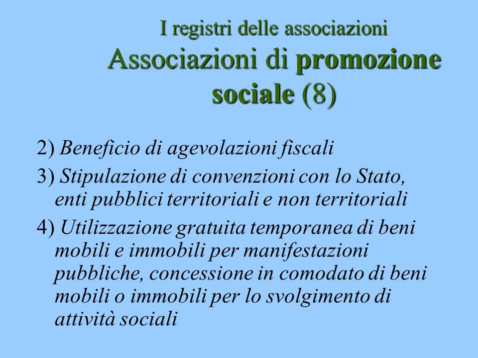 I registri delle associazioni Associazioni di promozione sociale (8) 2) Beneficio di agevolazioni fiscali 3) Stipulazione di convenzioni con lo Stato,