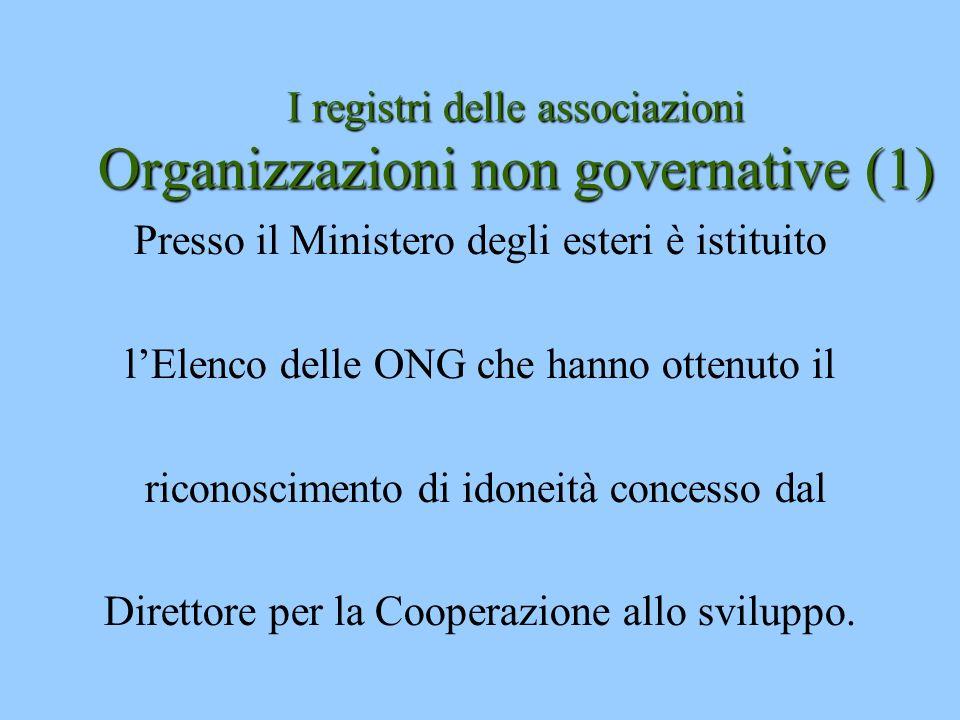 I registri delle associazioni Organizzazioni non governative (1) Presso il Ministero degli esteri è istituito lElenco delle ONG che hanno ottenuto il