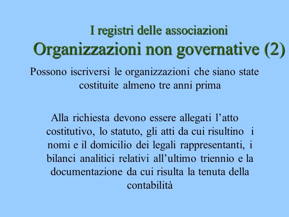 I registri delle associazioni Organizzazioni non governative (2) Possono iscriversi le organizzazioni che siano state costituite almeno tre anni prima