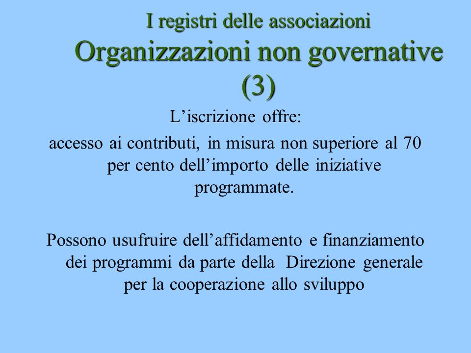 I registri delle associazioni Organizzazioni non governative (3) Liscrizione offre: accesso ai contributi, in misura non superiore al 70 per cento del