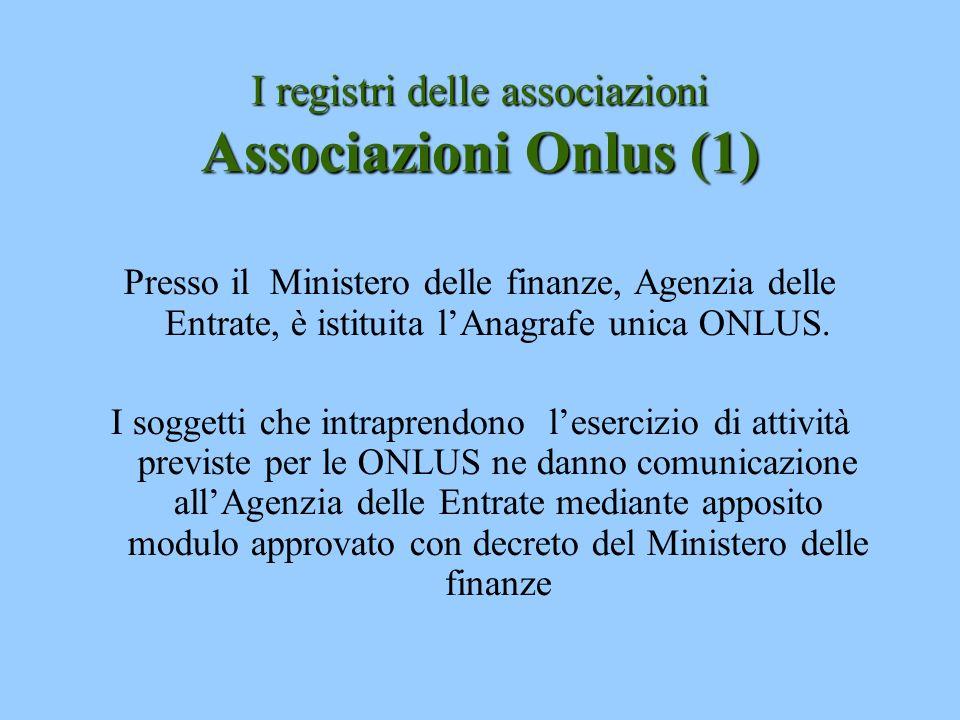 I registri delle associazioni Associazioni Onlus (1) Presso il Ministero delle finanze, Agenzia delle Entrate, è istituita lAnagrafe unica ONLUS. I so