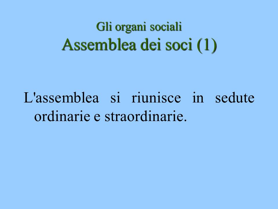 Gli organi sociali Assemblea dei soci (1) L'assemblea si riunisce in sedute ordinarie e straordinarie.