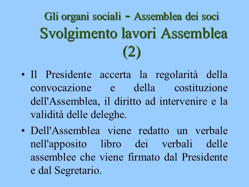Gli organi sociali - Assemblea dei soci Svolgimento lavori Assemblea (2) Il Presidente accerta la regolarità della convocazione e della costituzione d