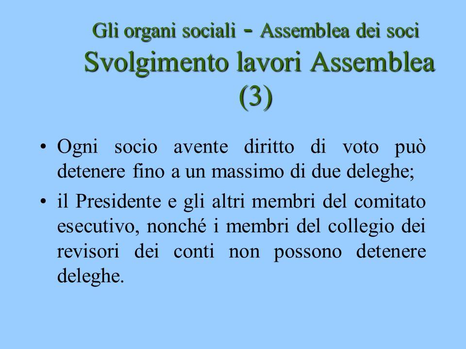 Gli organi sociali - Assemblea dei soci Svolgimento lavori Assemblea (3) Ogni socio avente diritto di voto può detenere fino a un massimo di due deleg