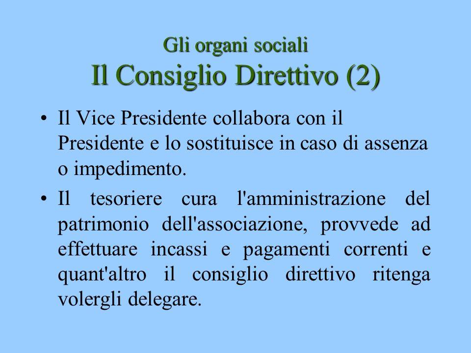 Gli organi sociali Il Consiglio Direttivo (2) Il Vice Presidente collabora con il Presidente e lo sostituisce in caso di assenza o impedimento. Il tes