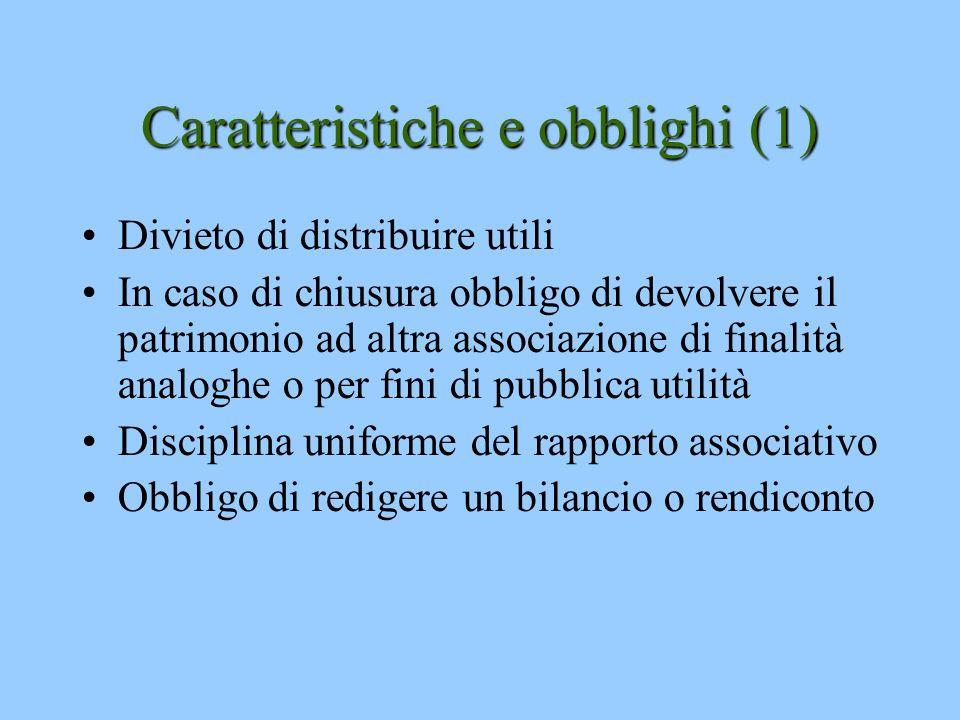 Caratteristiche e obblighi (1) Divieto di distribuire utili In caso di chiusura obbligo di devolvere il patrimonio ad altra associazione di finalità a