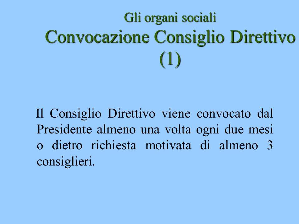 Gli organi sociali Convocazione Consiglio Direttivo (1) Il Consiglio Direttivo viene convocato dal Presidente almeno una volta ogni due mesi o dietro