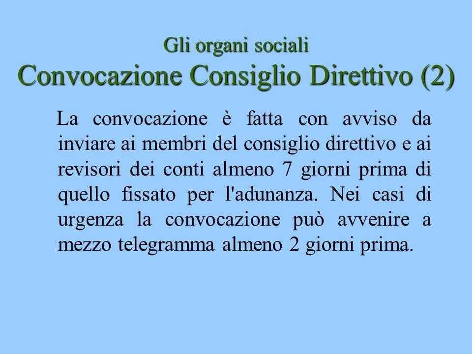 Gli organi sociali Convocazione Consiglio Direttivo (2) La convocazione è fatta con avviso da inviare ai membri del consiglio direttivo e ai revisori
