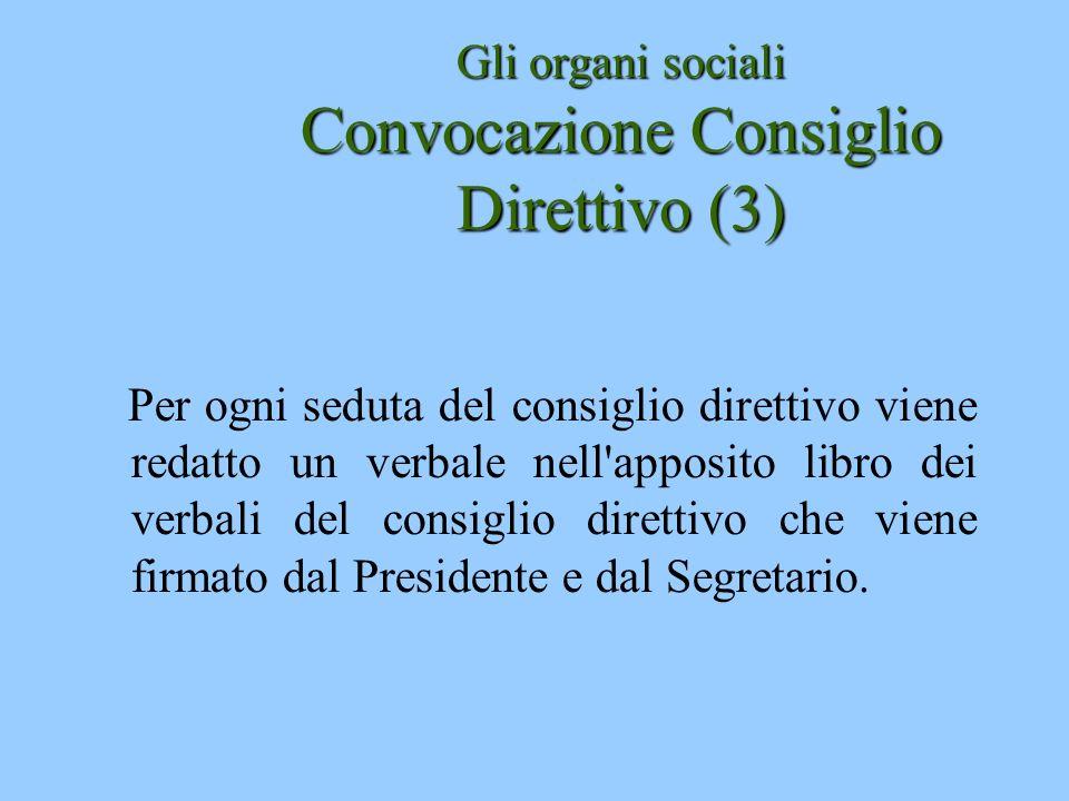 Gli organi sociali Convocazione Consiglio Direttivo (3) Per ogni seduta del consiglio direttivo viene redatto un verbale nell'apposito libro dei verba