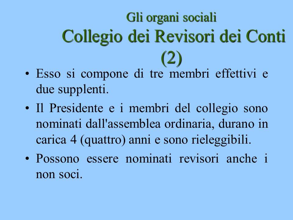 Gli organi sociali Collegio dei Revisori dei Conti (2) Esso si compone di tre membri effettivi e due supplenti. Il Presidente e i membri del collegio
