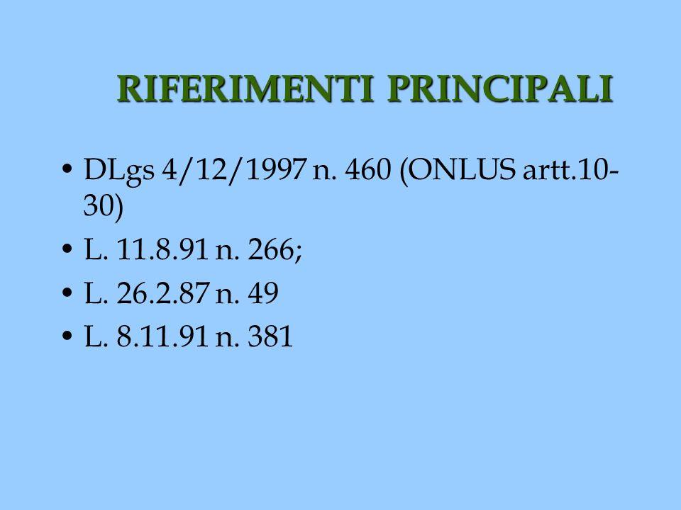 RIFERIMENTI PRINCIPALI DLgs 4/12/1997 n. 460 (ONLUS artt.10- 30) L. 11.8.91 n. 266; L. 26.2.87 n. 49 L. 8.11.91 n. 381