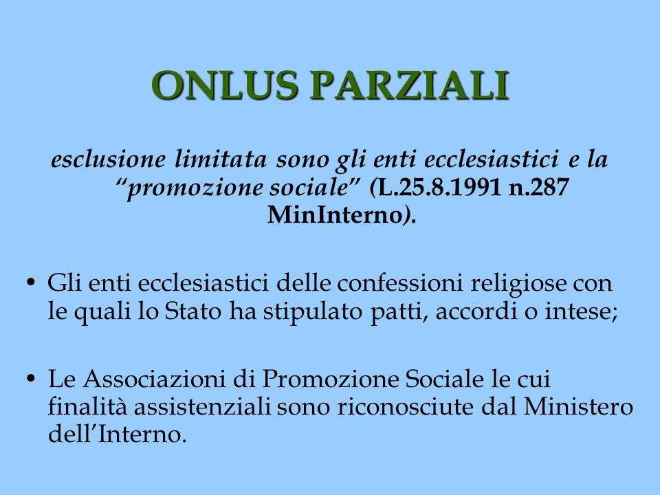 ONLUS PARZIALI esclusione limitata sono gli enti ecclesiastici e la promozione sociale ( L.25.8.1991 n.287 MinInterno ). Gli enti ecclesiastici delle