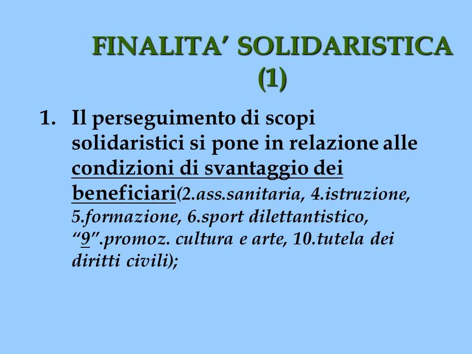FINALITA SOLIDARISTICA (1) 1.Il perseguimento di scopi solidaristici si pone in relazione alle condizioni di svantaggio dei beneficiari (2.ass.sanitar