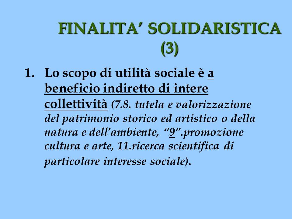 FINALITA SOLIDARISTICA (3) 1. Lo scopo di utilità sociale è a beneficio indiretto di intere collettività (7.8. tutela e valorizzazione del patrimonio