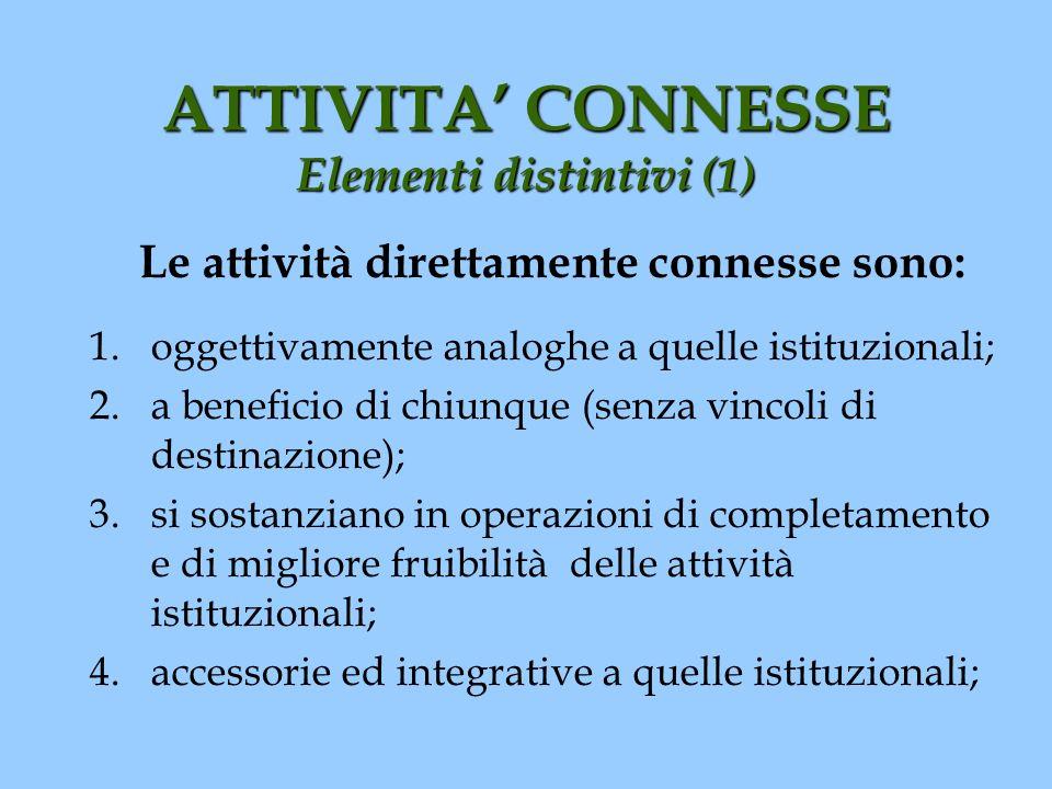 ATTIVITA CONNESSE Elementi distintivi (1) Le attività direttamente connesse sono: 1.oggettivamente analoghe a quelle istituzionali; 2.a beneficio di c