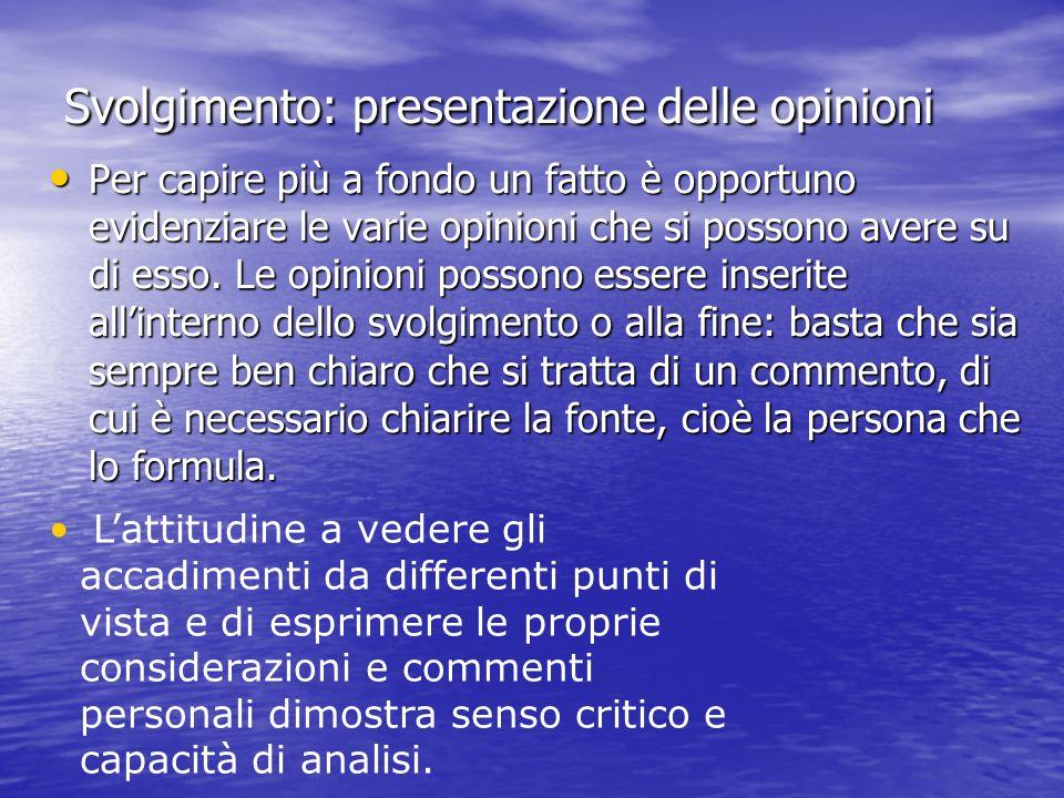 Svolgimento: presentazione delle opinioni Per capire più a fondo un fatto è opportuno evidenziare le varie opinioni che si possono avere su di esso. L