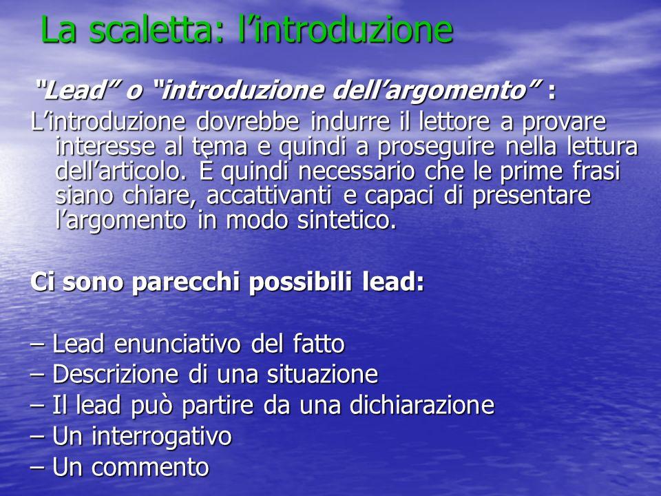 La scaletta: lintroduzione Lead o introduzione dellargomento : Lintroduzione dovrebbe indurre il lettore a provare interesse al tema e quindi a proseg