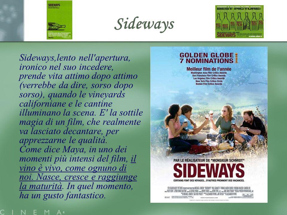 Sideways Sideways,lento nell apertura, ironico nel suo incedere, prende vita attimo dopo attimo (verrebbe da dire, sorso dopo sorso), quando le vineyards californiane e le cantine illuminano la scena.