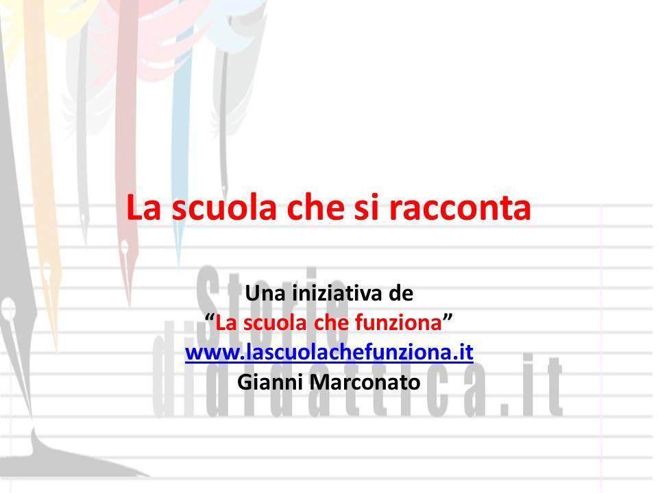 La scuola che si racconta Una iniziativa de La scuola che funziona www.lascuolachefunziona.it Gianni Marconato