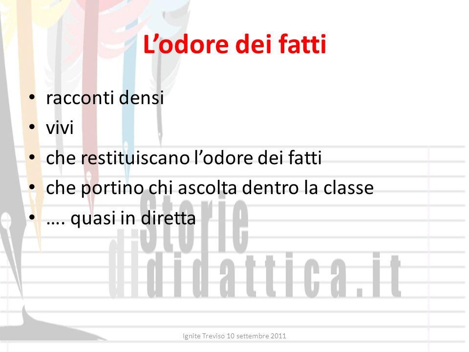Lodore dei fatti racconti densi vivi che restituiscano lodore dei fatti che portino chi ascolta dentro la classe …. quasi in diretta Ignite Treviso 10