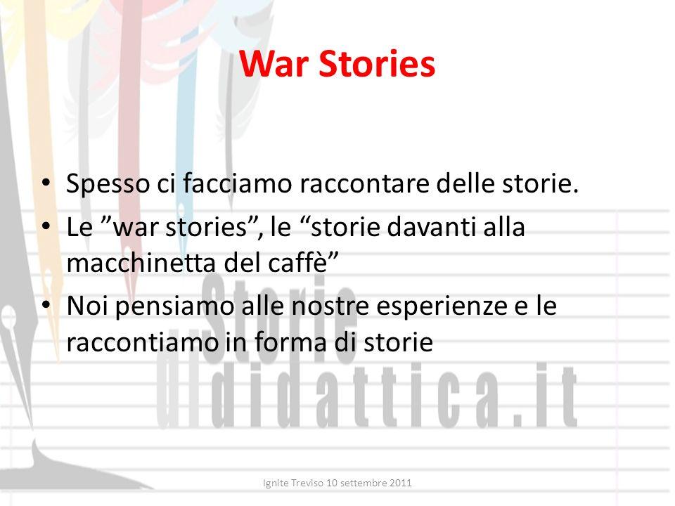War Stories Spesso ci facciamo raccontare delle storie. Le war stories, le storie davanti alla macchinetta del caffè Noi pensiamo alle nostre esperien