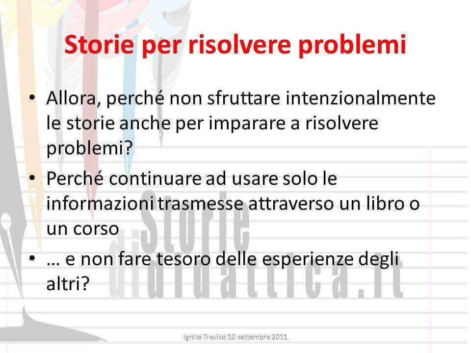 Storie per risolvere problemi Allora, perché non sfruttare intenzionalmente le storie anche per imparare a risolvere problemi? Perché continuare ad us