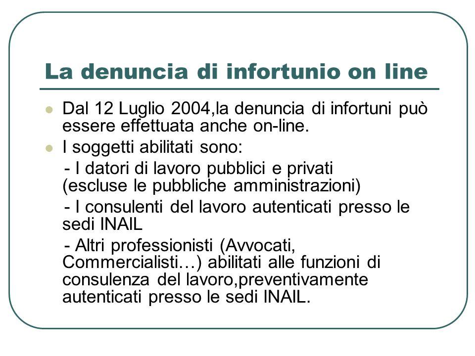 La denuncia di infortunio on line Dal 12 Luglio 2004,la denuncia di infortuni può essere effettuata anche on-line. I soggetti abilitati sono: - I dato