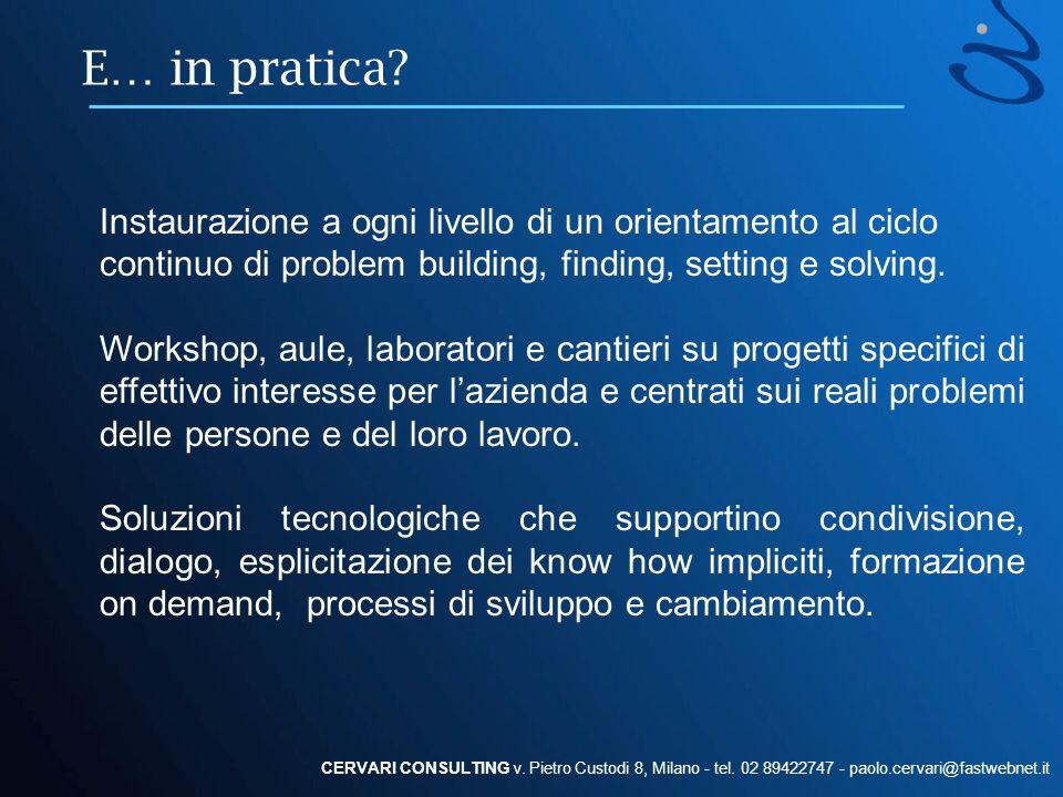 E… in pratica? CERVARI CONSULTING v. Pietro Custodi 8, Milano - tel. 02 89422747 - paolo.cervari@fastwebnet.it Instaurazione a ogni livello di un orie