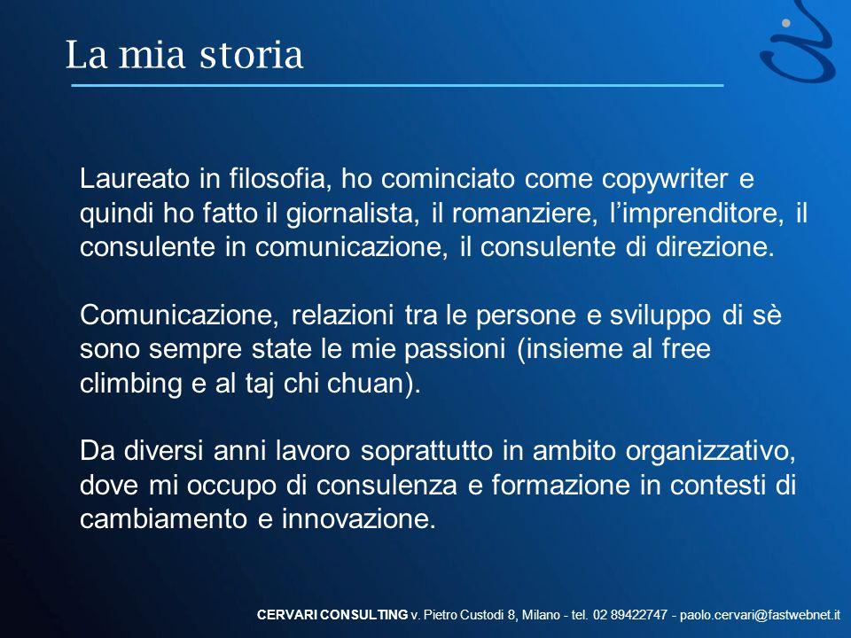 La mia storia CERVARI CONSULTING v. Pietro Custodi 8, Milano - tel. 02 89422747 - paolo.cervari@fastwebnet.it Laureato in filosofia, ho cominciato com