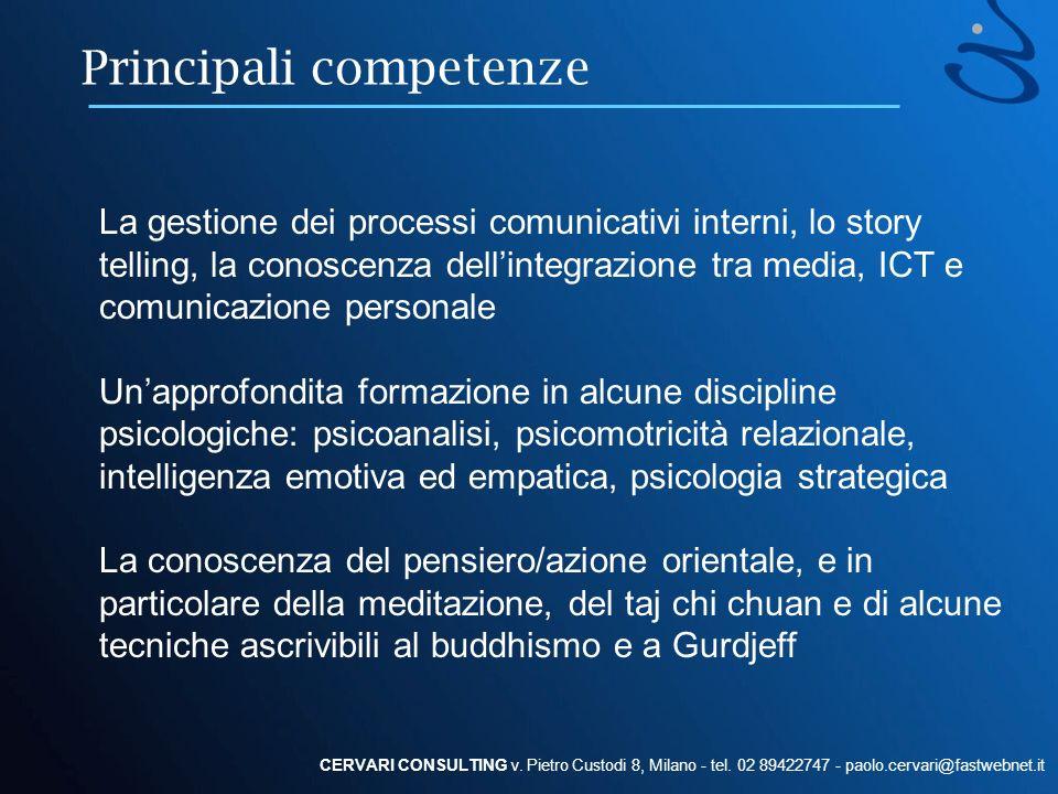 Principali competenze CERVARI CONSULTING v. Pietro Custodi 8, Milano - tel. 02 89422747 - paolo.cervari@fastwebnet.it La gestione dei processi comunic