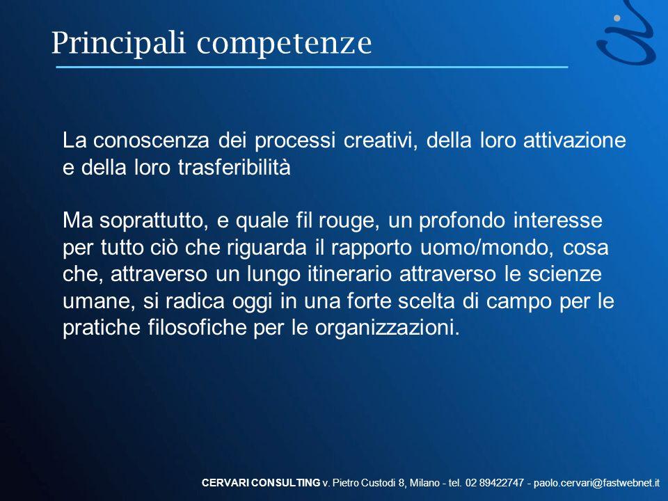 Principali competenze CERVARI CONSULTING v. Pietro Custodi 8, Milano - tel. 02 89422747 - paolo.cervari@fastwebnet.it La conoscenza dei processi creat