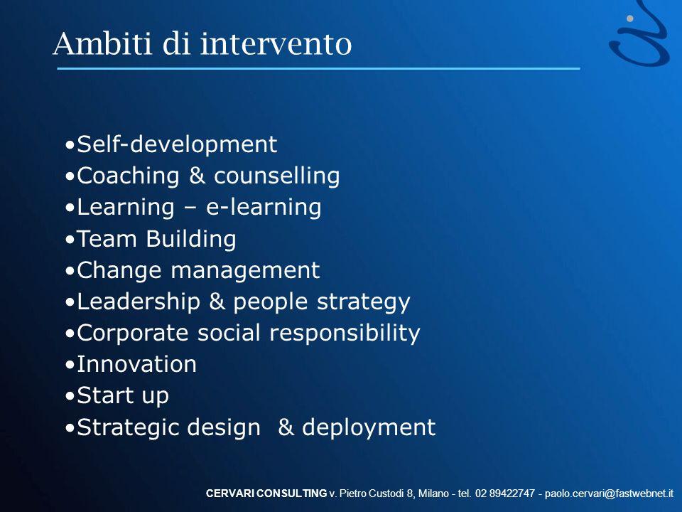 Ambiti di intervento CERVARI CONSULTING v. Pietro Custodi 8, Milano - tel. 02 89422747 - paolo.cervari@fastwebnet.it Self-development Coaching & couns