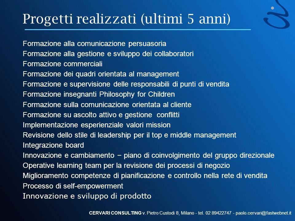 Progetti realizzati (ultimi 5 anni) CERVARI CONSULTING v. Pietro Custodi 8, Milano - tel. 02 89422747 - paolo.cervari@fastwebnet.it Formazione alla co