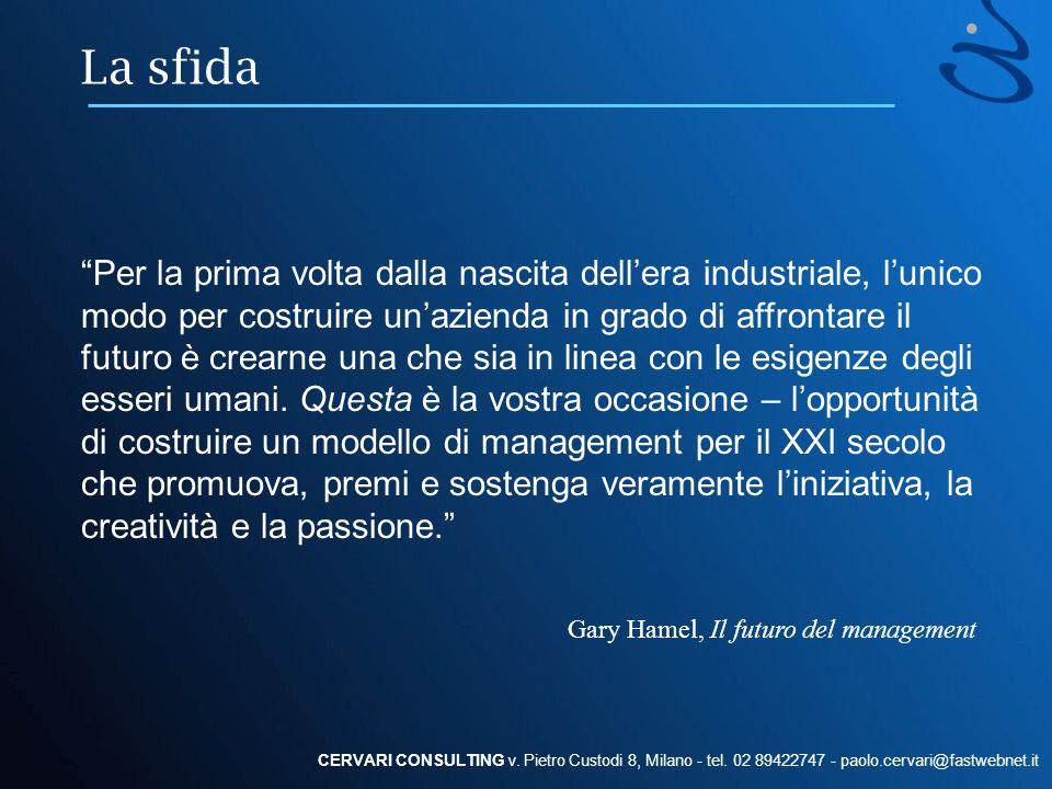 La sfida CERVARI CONSULTING v. Pietro Custodi 8, Milano - tel. 02 89422747 - paolo.cervari@fastwebnet.it Per la prima volta dalla nascita dellera indu