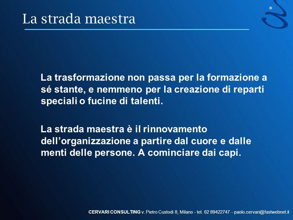 La strada maestra La trasformazione non passa per la formazione a sé stante, e nemmeno per la creazione di reparti speciali o fucine di talenti. La st