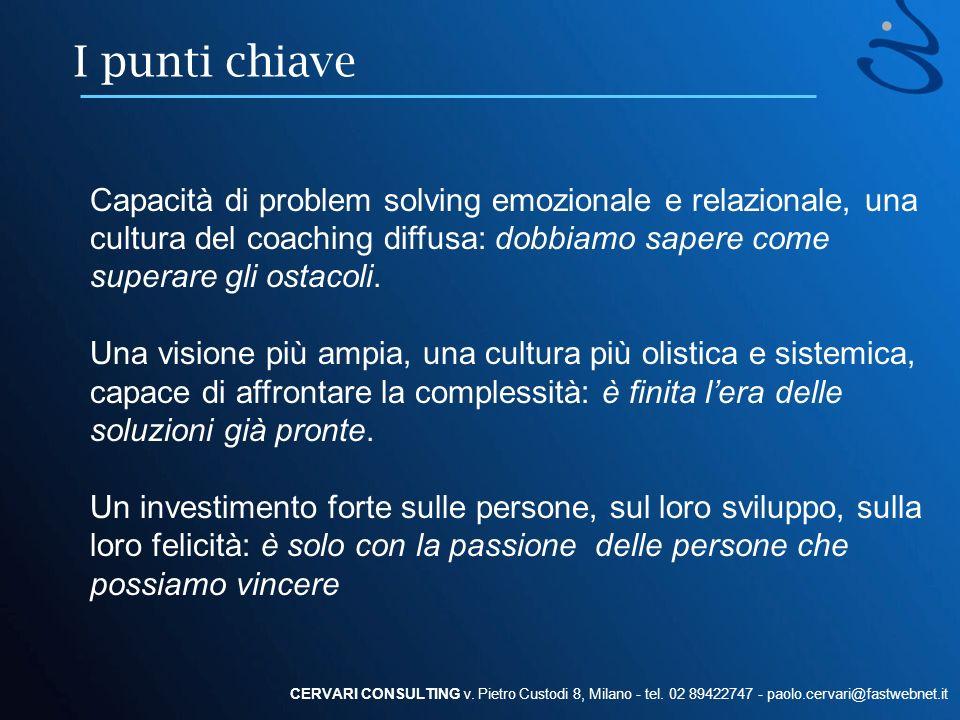 I punti chiave CERVARI CONSULTING v. Pietro Custodi 8, Milano - tel. 02 89422747 - paolo.cervari@fastwebnet.it Capacità di problem solving emozionale