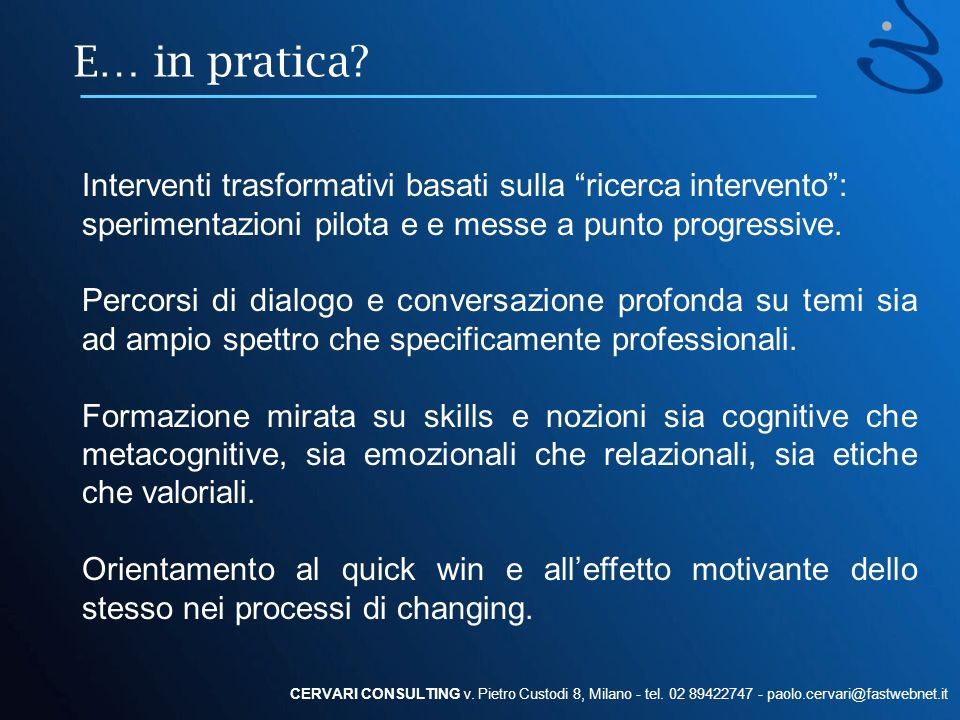 E… in pratica? CERVARI CONSULTING v. Pietro Custodi 8, Milano - tel. 02 89422747 - paolo.cervari@fastwebnet.it Interventi trasformativi basati sulla r
