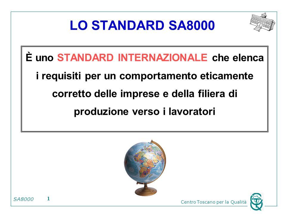 SA8000 Centro Toscano per la Qualità 1 LO STANDARD SA8000 È uno STANDARD INTERNAZIONALE che elenca i requisiti per un comportamento eticamente corrett