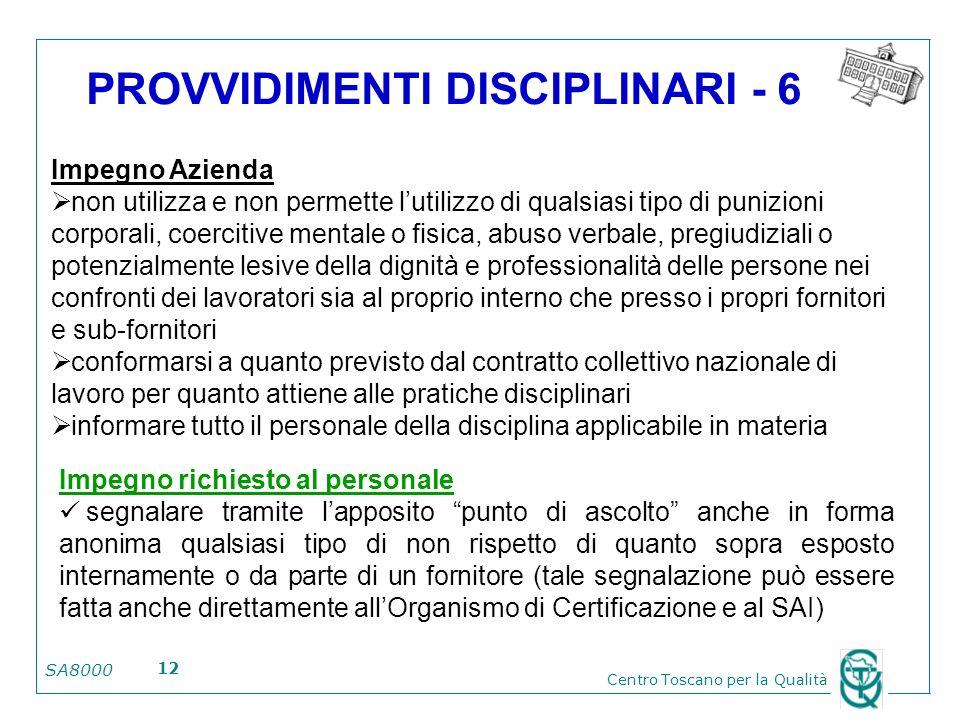 SA8000 Centro Toscano per la Qualità 12 PROVVIDIMENTI DISCIPLINARI - 6 Impegno Azienda non utilizza e non permette lutilizzo di qualsiasi tipo di puni