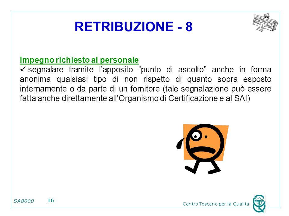 SA8000 Centro Toscano per la Qualità 16 RETRIBUZIONE - 8 Impegno richiesto al personale segnalare tramite lapposito punto di ascolto anche in forma an