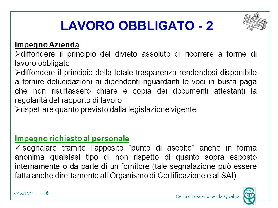 SA8000 Centro Toscano per la Qualità 6 LAVORO OBBLIGATO - 2 Impegno Azienda diffondere il principio del divieto assoluto di ricorrere a forme di lavor