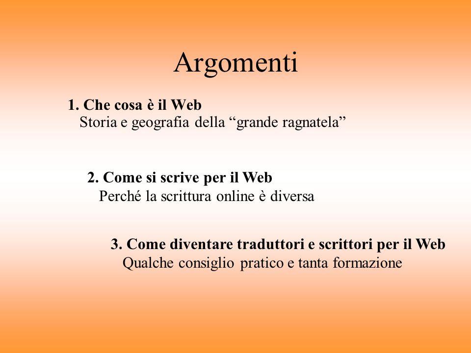 Argomenti 1.Che cosa è il Web Storia e geografia della grande ragnatela 2.