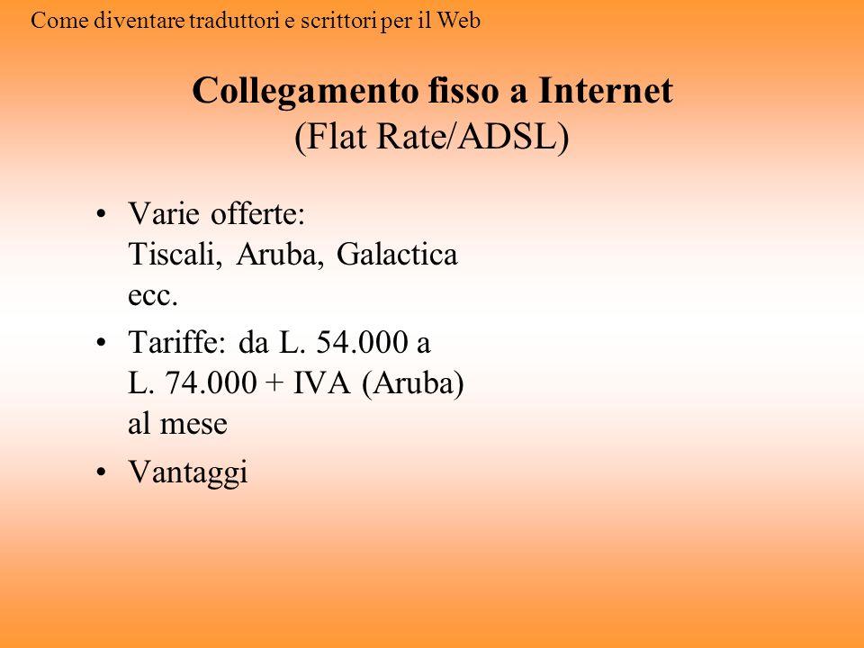 Come diventare traduttori e scrittori per il Web Gli strumenti Tre strumenti essenziali: Collegamento fisso a Internet (Flat rate/ADSL) Web editor (1
