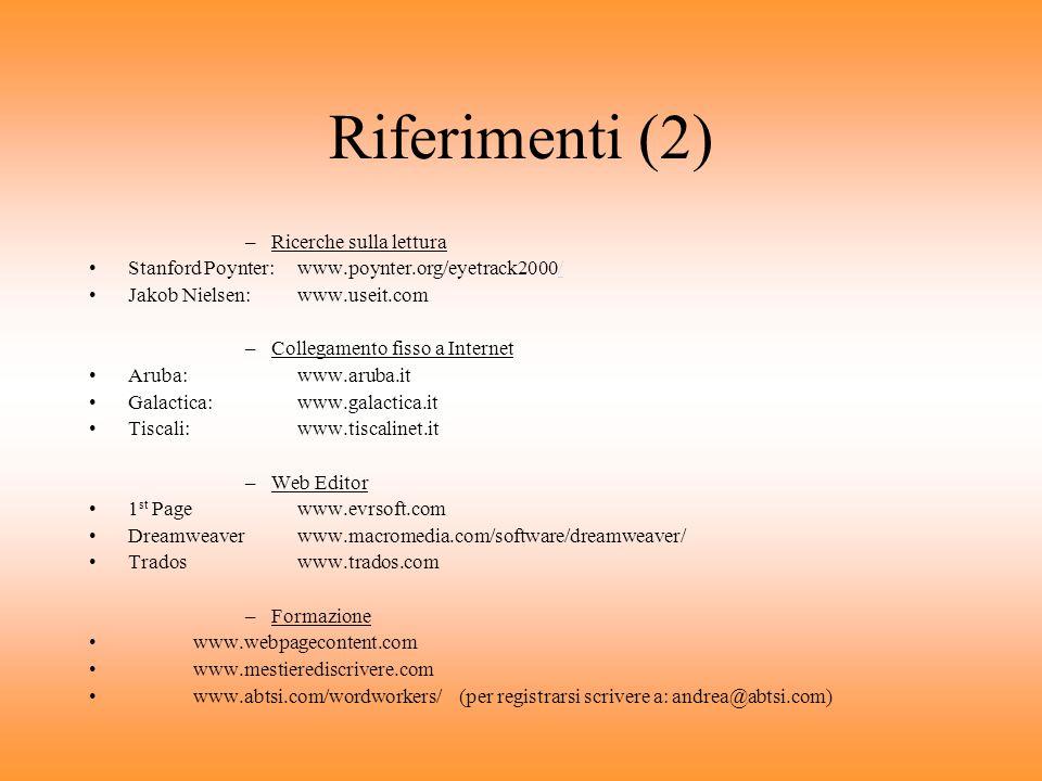 Riferimenti (1) E-commerce: www.amazon.com E-business/e-learning:www.cisco.com Motore di ricerca:www.google.com Portale:www.kataweb.it Divertimento e