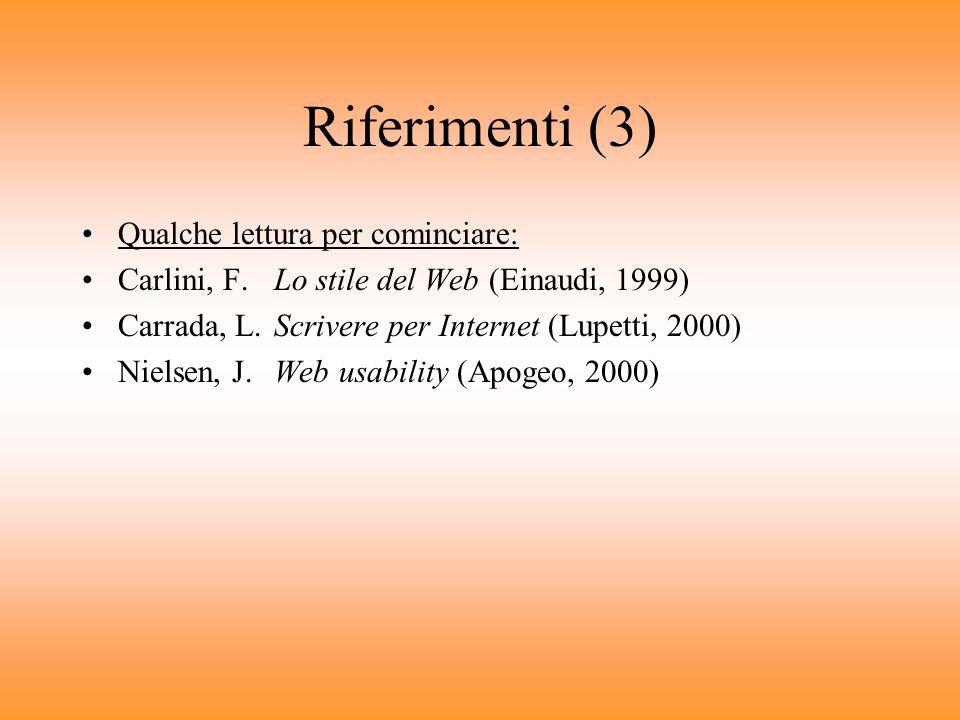 Riferimenti (2) –Ricerche sulla lettura Stanford Poynter:www.poynter.org/eyetrack2000// Jakob Nielsen:www.useit.com –Collegamento fisso a Internet Aru