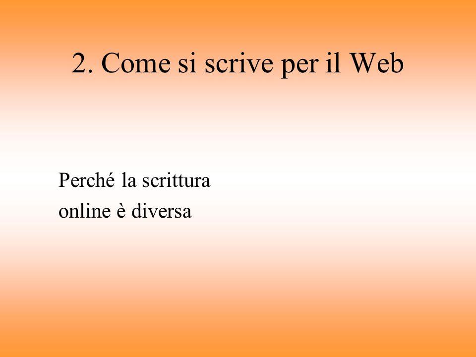 2. Come si scrive per il Web Perché la scrittura online è diversa