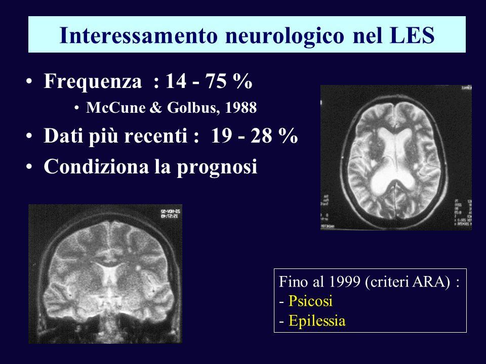 Interessamento neurologico nel LES Frequenza : 14 - 75 % McCune & Golbus, 1988 Dati più recenti : 19 - 28 % Condiziona la prognosi Fino al 1999 (crite
