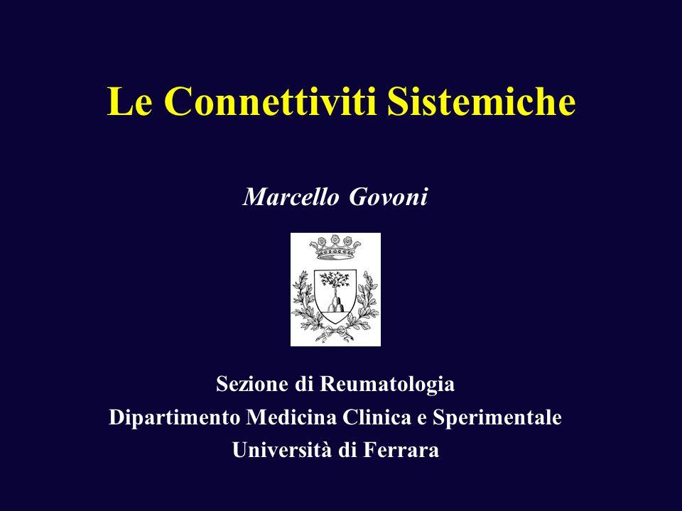 Le Connettiviti Sistemiche Marcello Govoni Sezione di Reumatologia Dipartimento Medicina Clinica e Sperimentale Università di Ferrara