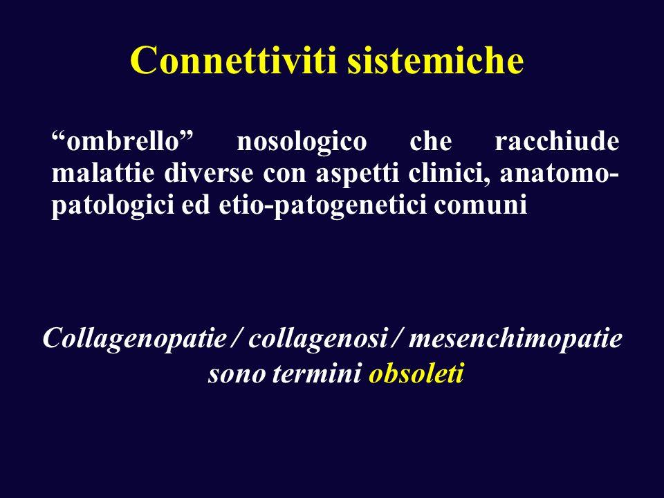 Connettiviti sistemiche ombrello nosologico che racchiude malattie diverse con aspetti clinici, anatomo- patologici ed etio-patogenetici comuni Collag